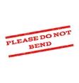 Please Do Not Bend Watermark Stamp vector image vector image