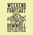 t-shirt design slogan typography weekend forecast vector image