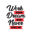 work hard dream big good for print vector image vector image