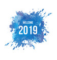 blue watercolor welcome 2019 background template vector image