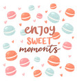 enjoy sweet moments poster with macaroons cookies vector image vector image