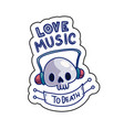 love music to death sticker vector image vector image