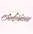 happy thanksgiving day with autumn leaves hand vector image vector image