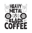 coffee quote and saying heavy metal and black vector image