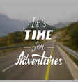 it s time for adventures life style inspiration vector image vector image