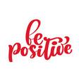 inspirational quote be positive handwritten vector image vector image