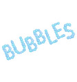 bubbles sign made from soap bubbles bubbles word vector image vector image