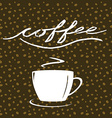 Hand written word Coffee cup of coffee on coffee vector image vector image