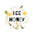 bee honey quote funny phrase bee flowers honey vector image vector image