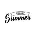 enjoy summer handwritten quote modern lettering vector image vector image