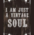 i am just a vintage soul quote typographical vector image