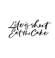 life is short eat the cake phrase vector image vector image