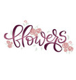flowers lettering card on white background vector image