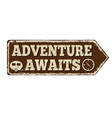 adventure awaits vintage rusty metal sign vector image vector image