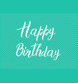 happy birthday text on a green background bright vector image