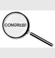 congres under the magnifying glass vector image vector image