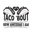 Taco quote and saying lets taco bout how awesome