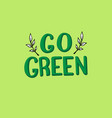go green lettering text modern handwritten poster vector image vector image