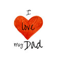 i love my dad - quote lettering isolated on white vector image vector image