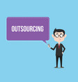 outsourcing concept with business man standing vector image