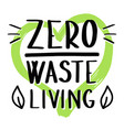 zero waste living with heart ecological concept vector image