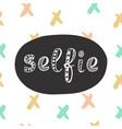 selfie hipster modern lettering vector image vector image