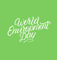 world environment day hand written lettering vector image vector image