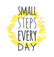 hand drawn and text small steps every day vector image vector image