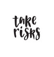 take risks hand drawn lettering quote vector image vector image