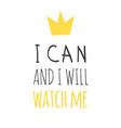 hand drawn and text i can and i will watch me vector image vector image