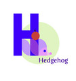 letter h - hedgehog vector image
