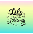 life is a journey text modern lettering banner vector image vector image