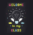 welcome to my class teachers classroom school vector image vector image