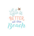 life is better at beach quote trendy vector image vector image