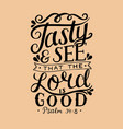 hand lettering tasty and see that the lord is good