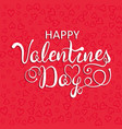 happy valentines day calligraphy lettering poster vector image