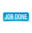 job done blue 3d realistic square isolated button vector image vector image