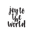 joy to the world hand drawn lettering quote vector image vector image