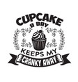 cupcakes quote and saying cupcake a day keeps my vector image