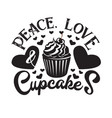 cupcakes quote and saying peace love and cupcakes vector image vector image