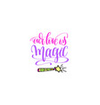 our love is magic - positive hand lettering poster vector image vector image