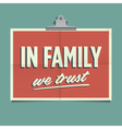 in family we trust vector image vector image
