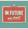 in future we trust vector image vector image