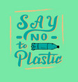 say no to plastic text modern lettering poster vector image vector image