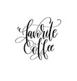 favorite coffee - black and white hand lettering vector image