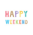 colorful watercolor on happy weekend text vector image vector image