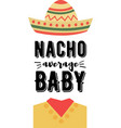 nacho average baby on white background vector image