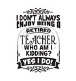 teacher quote and saying good for cricut i do not vector image vector image