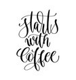 start with coffee - black and white hand lettering vector image vector image