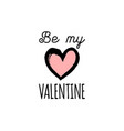 hand lettering phrase be my valentine vector image